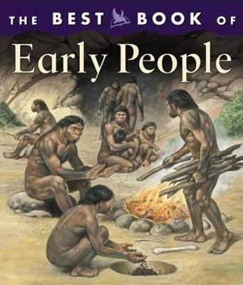 The Best Book of Early People By Hynes, Margaret/ White, Mike (ILT)/ Ross, Peter (ILT)/ Appleton, Marion (ILT)/ McBride, Angus (ILT)